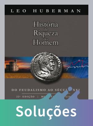História da Riqueza do Homem - do Feudalismo ao Século XXI - 22ª Ed. 2011